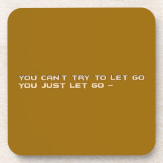 1398346717 You can't try to let go, You just let g Beverage Coaster