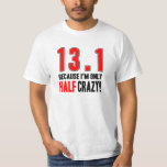13.1 Because I'm Only Half Crazy T Shirt