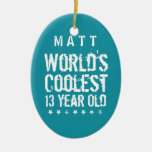 13th Birthday World's Coolest 13 Year Old Teal Z13 Ceramic Ornament