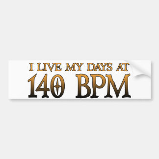 140 BPM Days DUBSTEP Bumper Sticker