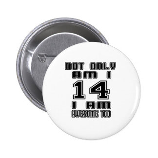 14 Awesome Too Pinback Button