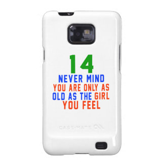 14 never mind you are only as old as the girl you galaxy SII case