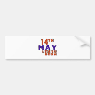 14th May a star was born Bumper Stickers
