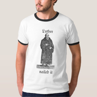 1517 Luther nailed it T-Shirt