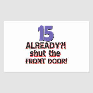 15 already? Shut the front door Rectangular Sticker