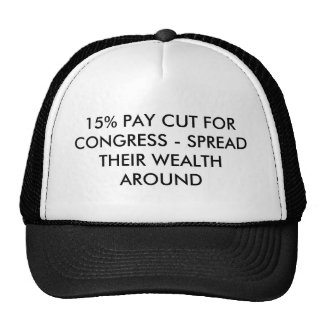 15% PAY CUT FOR CONGRESS - SPREAD THEIR WEALTH ... TRUCKER HAT