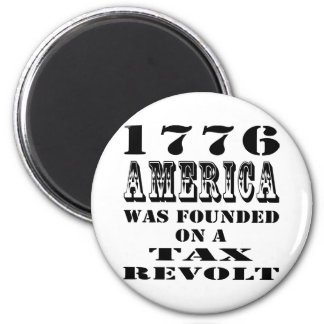 1776 America Was Founded On A Tax Revolt 2 Inch Round Magnet