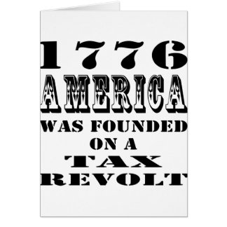 1776 America Was Founded On A Tax Revolt Card