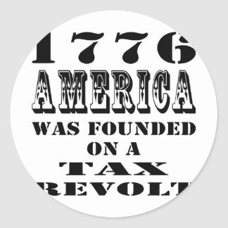 1776 America Was Founded On A Tax Revolt Classic Round Sticker