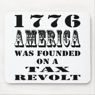 1776 America Was Founded On A Tax Revolt Mouse Pad
