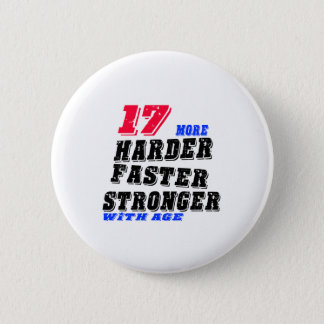 17 More Harder Faster Stronger With Age Pinback Button