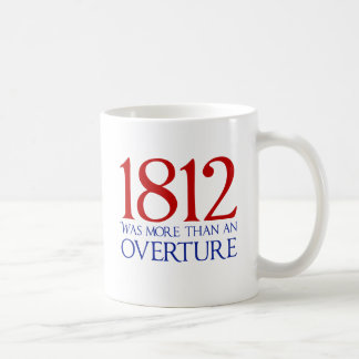 1812 Was More Than an Overture Classic White Coffee Mug
