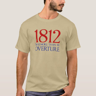 1812 Was More Than an Overture T-Shirt