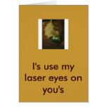 184698712453_0_0, I's use my laser eyes on you's Card