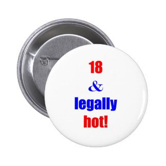 18 and legally hot! pinback buttons