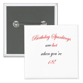 18  Birthday spankings are hot! Pinback Button