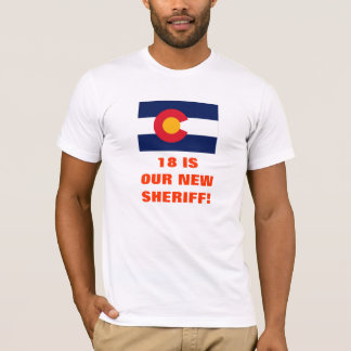 18 IS OUR NEW SHERIFF! T-Shirt