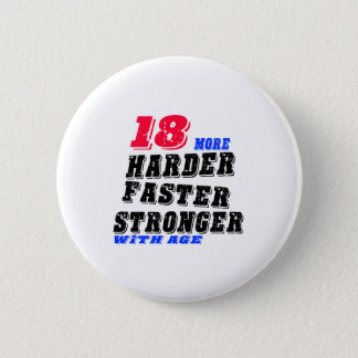 18 More Harder Faster Stronger With Age Pinback Button