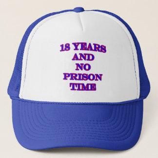 18 No prison time Trucker Hat