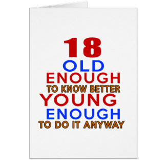 18 old enough to know better young enough to do an card