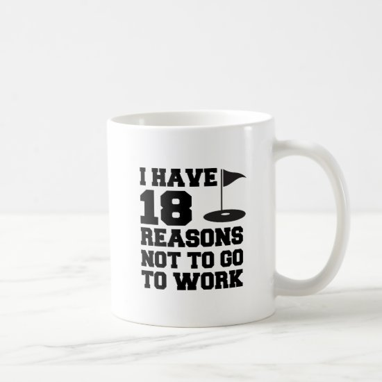 18 Reasons Not To Go To Work Golf Mug