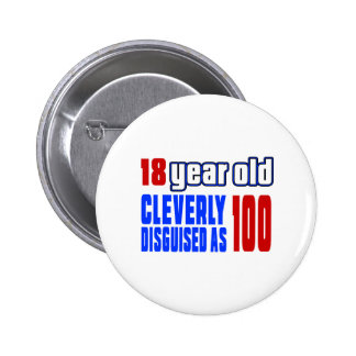 18 year old cleverly disguised as 100 2 inch round button