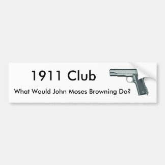 1911, What Would John Moses Browning Do?, 1911 ... Car Bumper Sticker