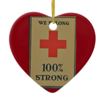 "1920 WWI Red Cross""We Belong 100% Strong"" Ceramic Ornament"