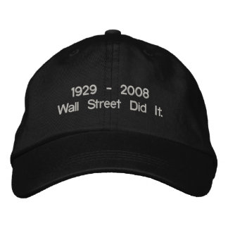1929 - 2008 Wall Street Did It. Embroidered Baseball Hat