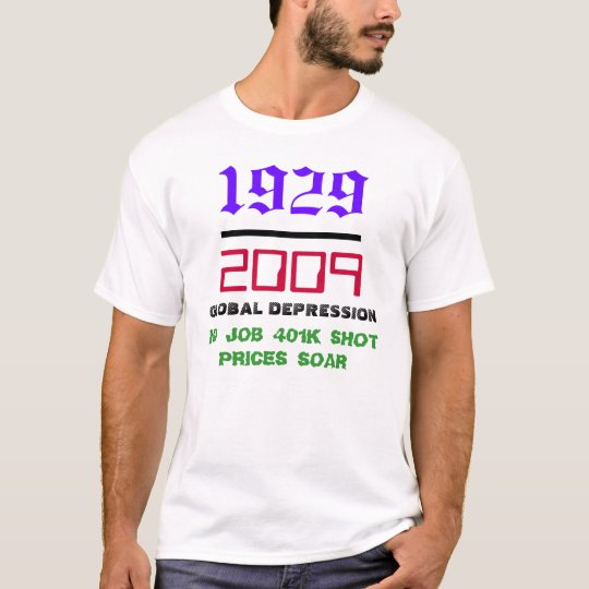 1929, _________, 2009, GLOBAL DEPRESSION, NO JO... T-Shirt