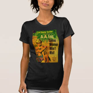 1953 pulp novel cover Some Women Won't Wait T-Shirt