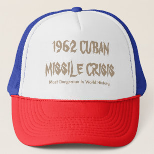 1962 Cuban Missile Crisis - Most Dangerous in Worl Trucker Hat
