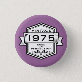 1975 Aged To Perfection Pinback Button
