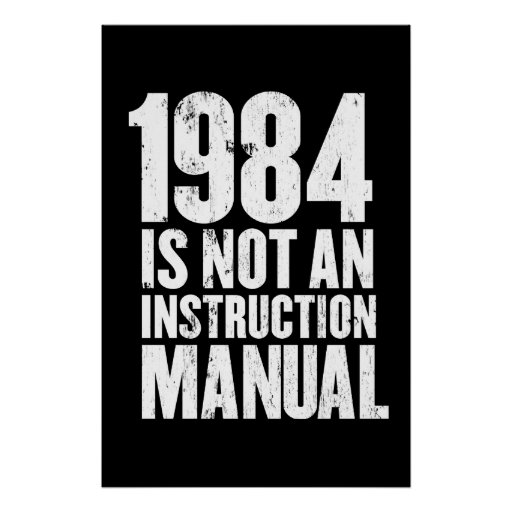 1984 is Not an Instruction Manual Posters