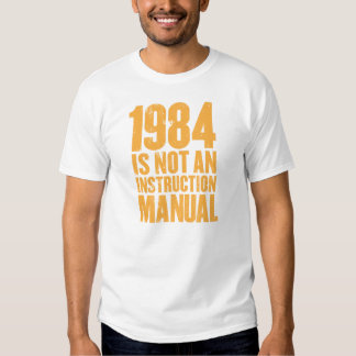 1984 is not an instruction manual shirt