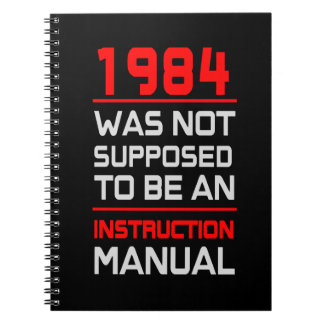 1984 was not supposed to be an Instruction Manual Spiral Notebooks