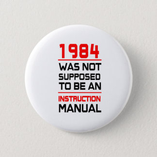1984 was not supposed to be an Instruction Manual Pinback Button