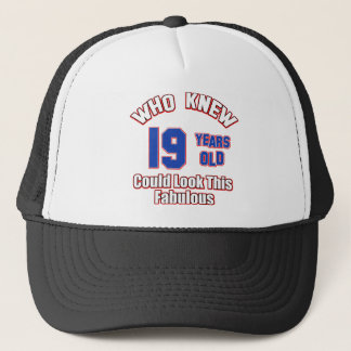 19 year old look fabulous trucker hat