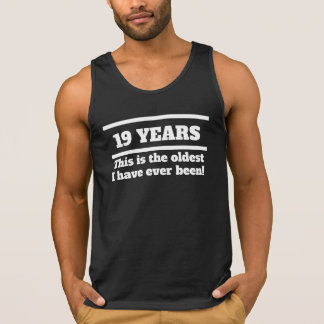 19 Years Oldest I Have Ever Been Tank Top
