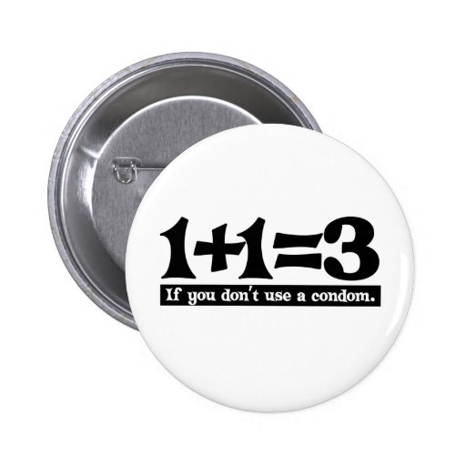 1+1=3, If you dont use a Condom -- T-Shirt 2 Inch Round Button