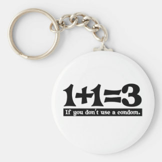 1+1=3, If you dont use a Condom -- T-Shirt Key Chain