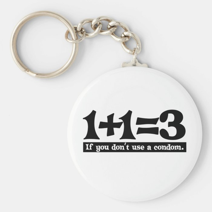 1+1=3, If you dont use a Condom -- T-Shirt Keychain
