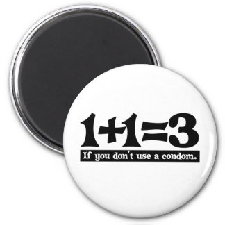 1+1=3, If you dont use a Condom -- T-Shirt Refrigerator Magnet