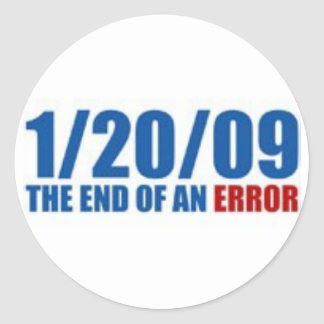 1/20/09  The End of An Error Classic Round Sticker