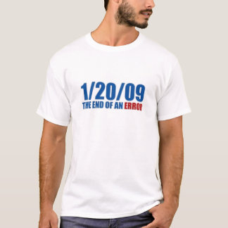 1/20/09  The End of An Error T-Shirt