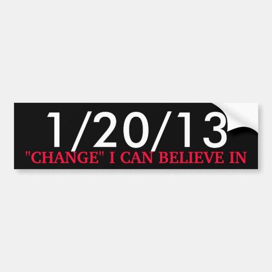 "1/20/13, ""CHANGE"" I CAN BELIEVE IN BUMPER STICKER"