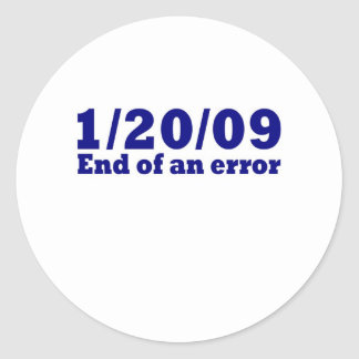 1/20/2009 End of An Error Classic Round Sticker