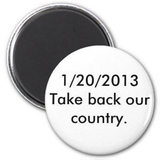 1/20/2013 Take back our country. Magnet