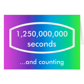 1,250,000,000 seconds card (39 years + 8 months)