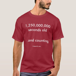 1,250,000,000 seconds old (39 years + 8 months) T-Shirt